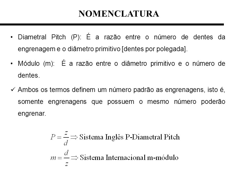 NOMENCLATURA Diametral Pitch (P): É a razão entre o número de dentes da engrenagem e o diâmetro primitivo [dentes por polegada].
